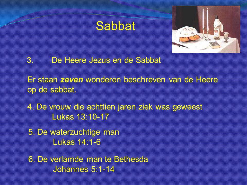 Sabbat 3.De Heere Jezus en de Sabbat Er staan zeven wonderen beschreven van de Heere op de sabbat. 4. De vrouw die achttien jaren ziek was geweest Luk