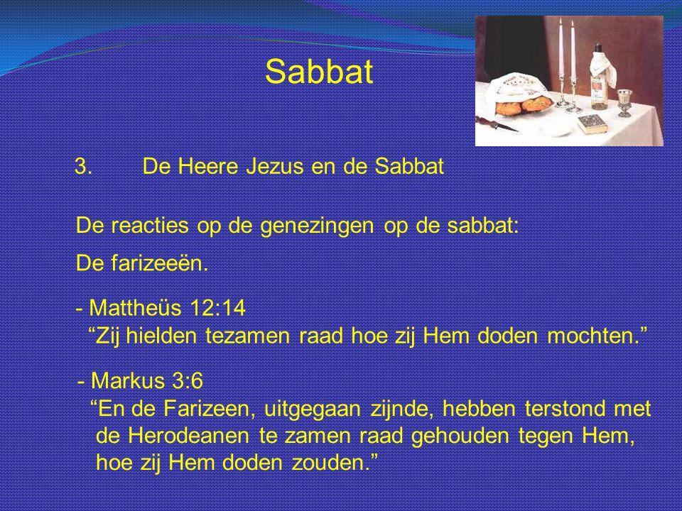 """Sabbat 3.De Heere Jezus en de Sabbat De reacties op de genezingen op de sabbat: De farizeeën. - Mattheüs 12:14 """"Zij hielden tezamen raad hoe zij Hem d"""