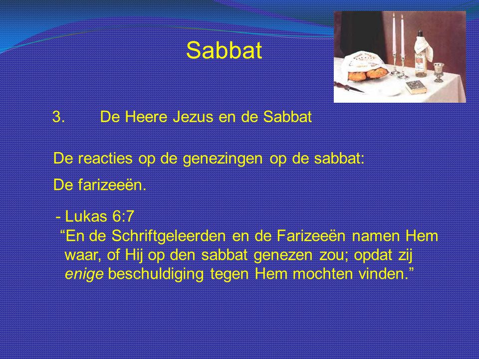 """Sabbat 3.De Heere Jezus en de Sabbat De reacties op de genezingen op de sabbat: De farizeeën. - Lukas 6:7 """"En de Schriftgeleerden en de Farizeeën name"""