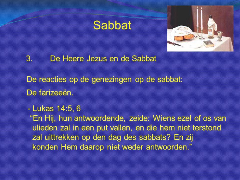 """Sabbat 3.De Heere Jezus en de Sabbat De reacties op de genezingen op de sabbat: De farizeeën. - Lukas 14:5, 6 """"En Hij, hun antwoordende, zeide: Wiens"""