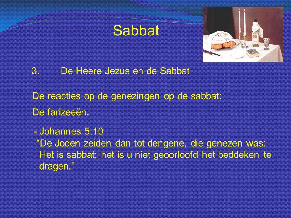 """Sabbat 3.De Heere Jezus en de Sabbat De reacties op de genezingen op de sabbat: De farizeeën. - Johannes 5:10 """"De Joden zeiden dan tot dengene, die ge"""