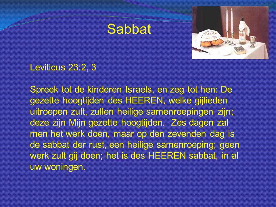 Sabbat Leviticus 23:2, 3 Spreek tot de kinderen Israels, en zeg tot hen: De gezette hoogtijden des HEEREN, welke gijlieden uitroepen zult, zullen heil