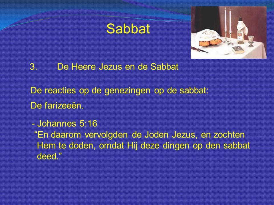 """Sabbat 3.De Heere Jezus en de Sabbat De reacties op de genezingen op de sabbat: De farizeeën. - Johannes 5:16 """"En daarom vervolgden de Joden Jezus, en"""