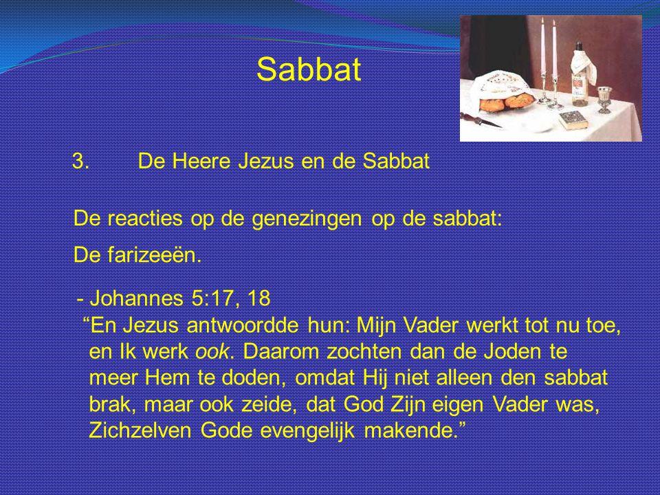 """Sabbat 3.De Heere Jezus en de Sabbat De reacties op de genezingen op de sabbat: De farizeeën. - Johannes 5:17, 18 """"En Jezus antwoordde hun: Mijn Vader"""
