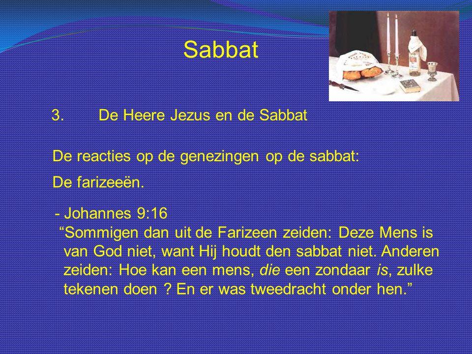 """Sabbat 3.De Heere Jezus en de Sabbat De reacties op de genezingen op de sabbat: De farizeeën. - Johannes 9:16 """"Sommigen dan uit de Farizeen zeiden: De"""