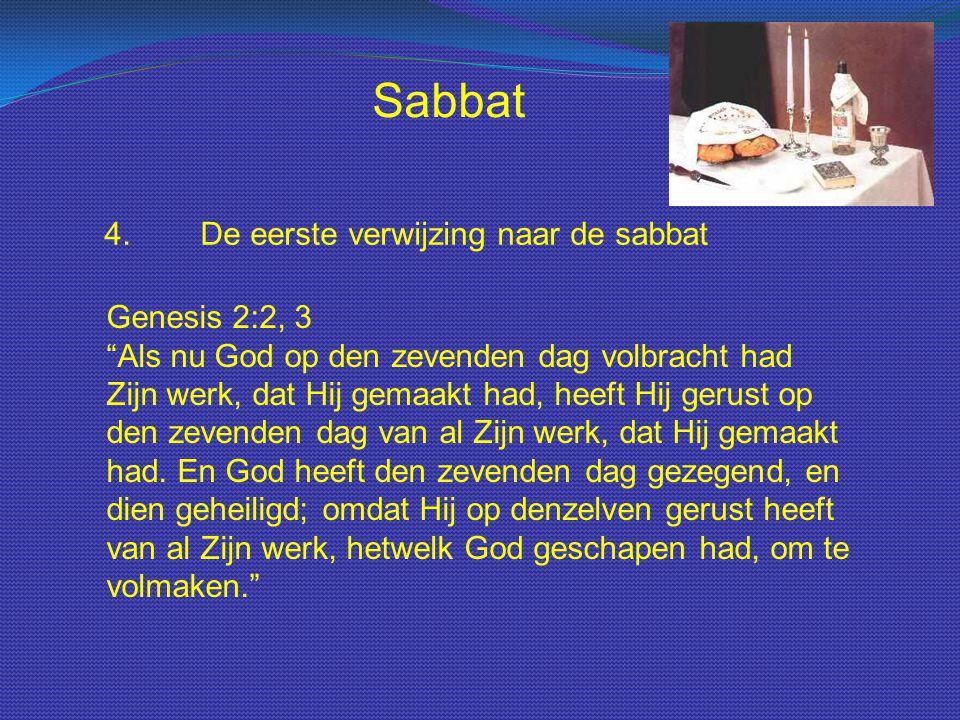 """Sabbat 4.De eerste verwijzing naar de sabbat Genesis 2:2, 3 """"Als nu God op den zevenden dag volbracht had Zijn werk, dat Hij gemaakt had, heeft Hij ge"""