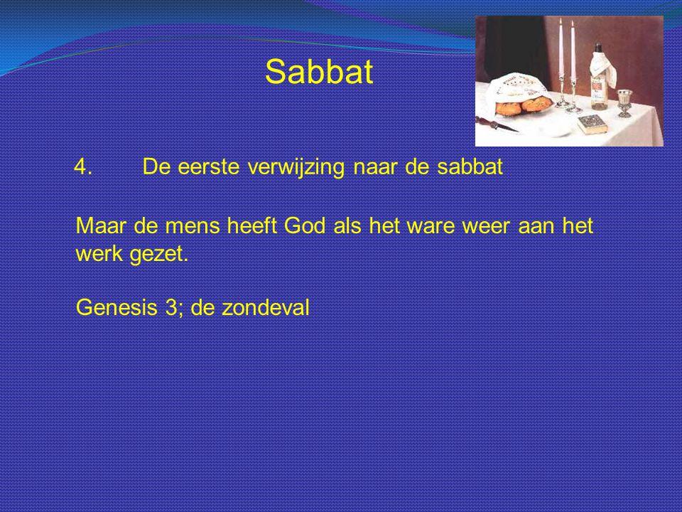 Sabbat 4.De eerste verwijzing naar de sabbat Maar de mens heeft God als het ware weer aan het werk gezet. Genesis 3; de zondeval