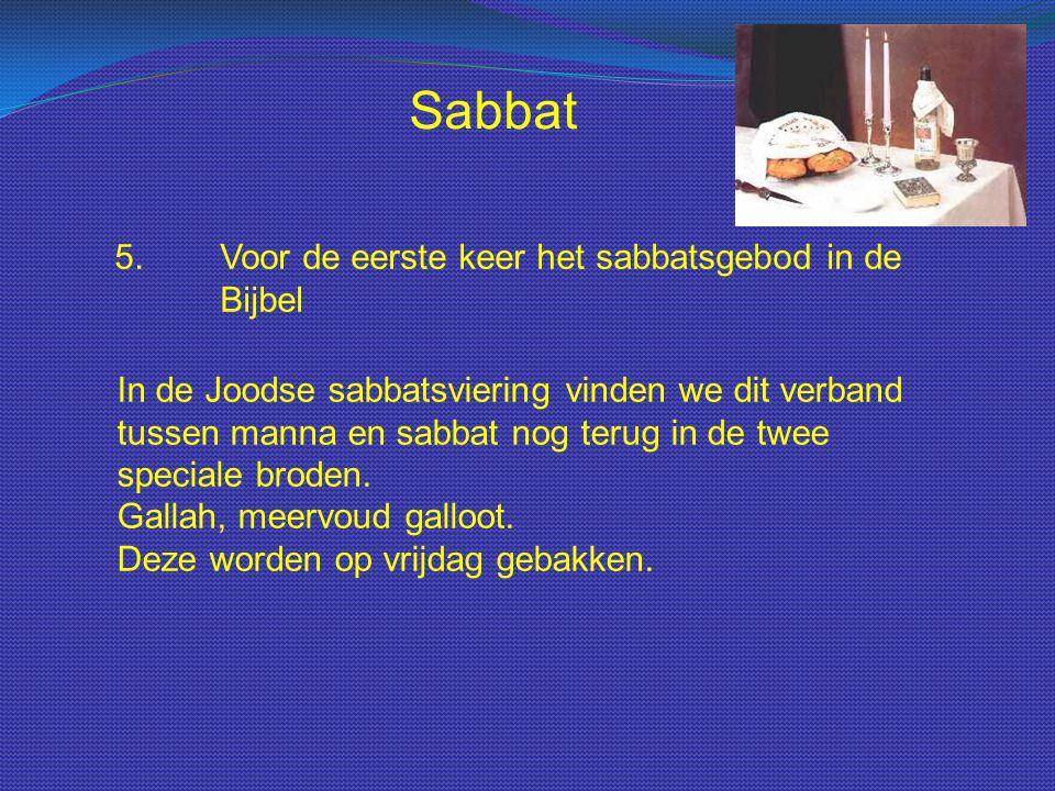 Sabbat 5.Voor de eerste keer het sabbatsgebod in de Bijbel In de Joodse sabbatsviering vinden we dit verband tussen manna en sabbat nog terug in de tw