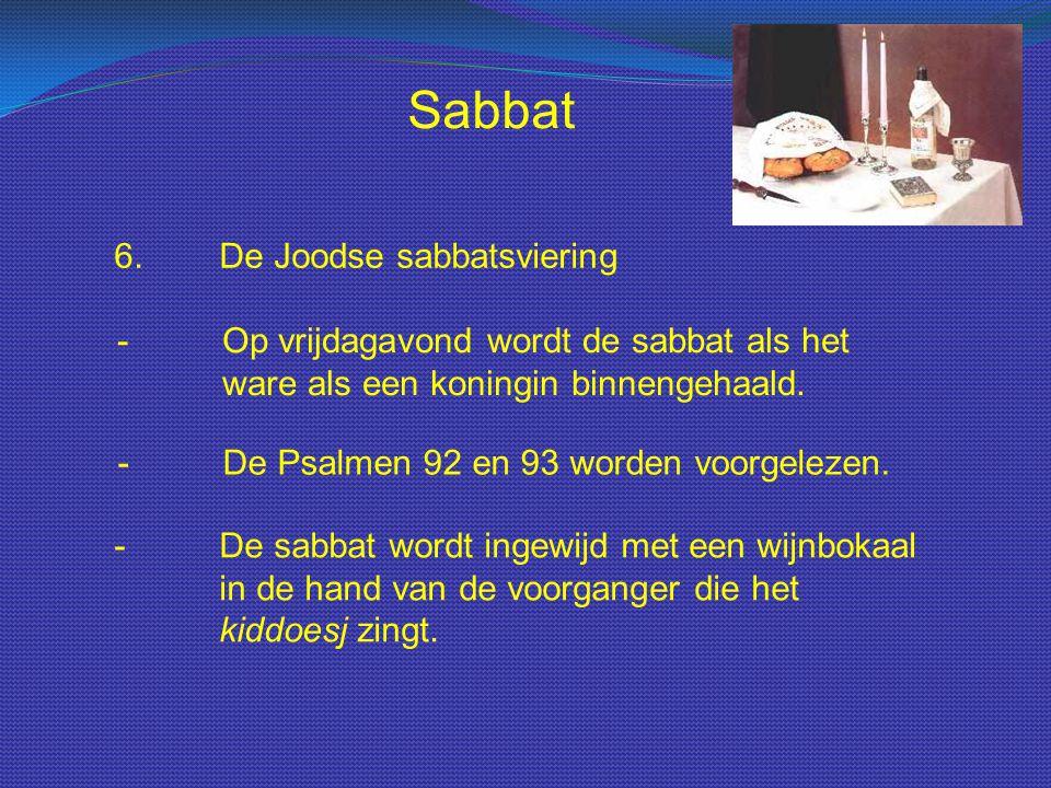 Sabbat 6.De Joodse sabbatsviering - Op vrijdagavond wordt de sabbat als het ware als een koningin binnengehaald. - De Psalmen 92 en 93 worden voorgele