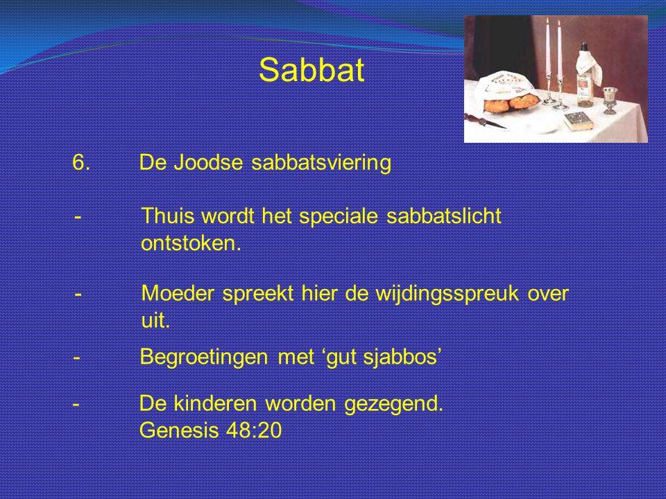 Sabbat 6.De Joodse sabbatsviering - Thuis wordt het speciale sabbatslicht ontstoken. - Moeder spreekt hier de wijdingsspreuk over uit. - De kinderen w