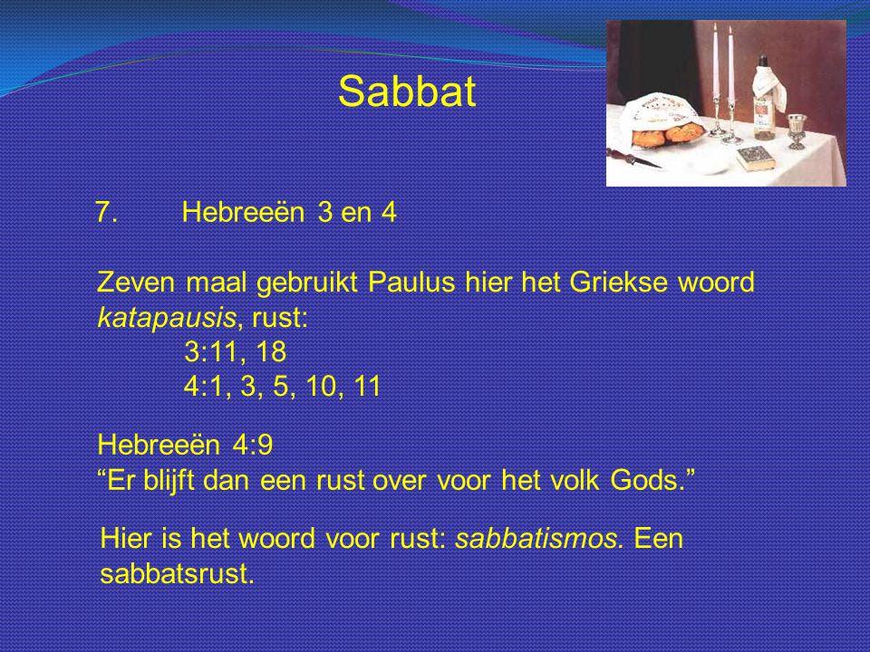 """Sabbat 7.Hebreeën 3 en 4 Zeven maal gebruikt Paulus hier het Griekse woord katapausis, rust: 3:11, 18 4:1, 3, 5, 10, 11 Hebreeën 4:9 """"Er blijft dan ee"""