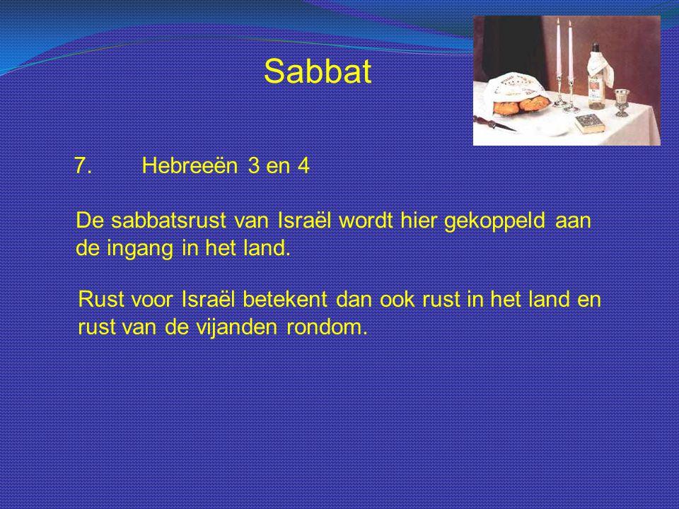 Sabbat 7.Hebreeën 3 en 4 De sabbatsrust van Israël wordt hier gekoppeld aan de ingang in het land. Rust voor Israël betekent dan ook rust in het land