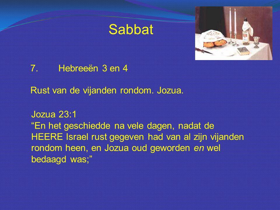 """Sabbat 7.Hebreeën 3 en 4 Rust van de vijanden rondom. Jozua. Jozua 23:1 """"En het geschiedde na vele dagen, nadat de HEERE Israel rust gegeven had van a"""