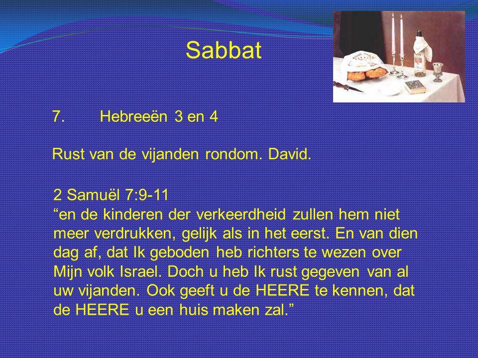 """Sabbat 7.Hebreeën 3 en 4 Rust van de vijanden rondom. David. 2 Samuël 7:9-11 """"en de kinderen der verkeerdheid zullen hem niet meer verdrukken, gelijk"""