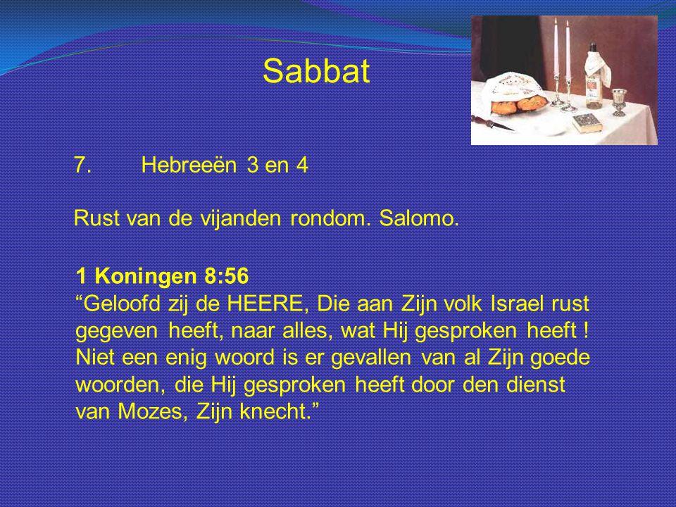 """Sabbat 7.Hebreeën 3 en 4 Rust van de vijanden rondom. Salomo. 1 Koningen 8:56 """"Geloofd zij de HEERE, Die aan Zijn volk Israel rust gegeven heeft, naar"""
