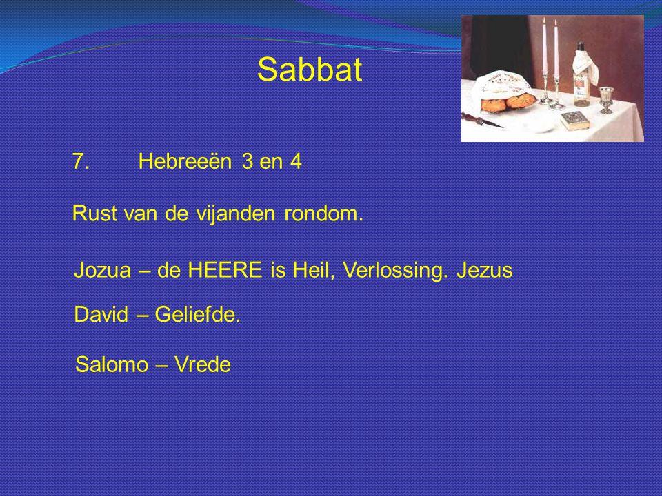 Sabbat 7.Hebreeën 3 en 4 Rust van de vijanden rondom. Jozua – de HEERE is Heil, Verlossing. Jezus David – Geliefde. Salomo – Vrede
