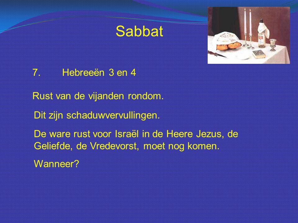 Sabbat 7.Hebreeën 3 en 4 Rust van de vijanden rondom. Dit zijn schaduwvervullingen. De ware rust voor Israël in de Heere Jezus, de Geliefde, de Vredev