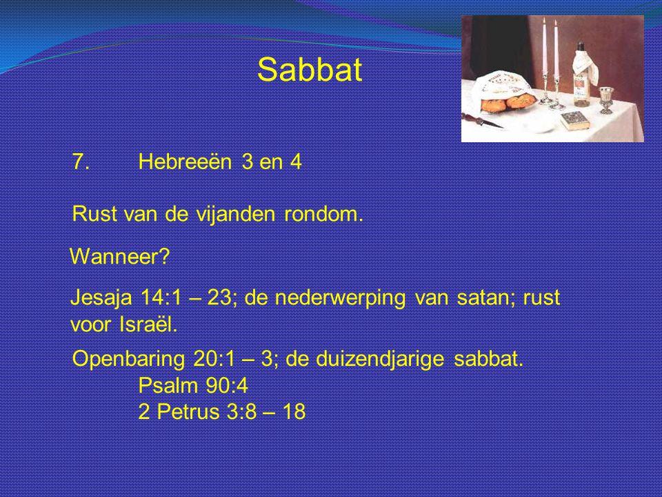 Sabbat 7.Hebreeën 3 en 4 Rust van de vijanden rondom. Wanneer? Jesaja 14:1 – 23; de nederwerping van satan; rust voor Israël. Openbaring 20:1 – 3; de