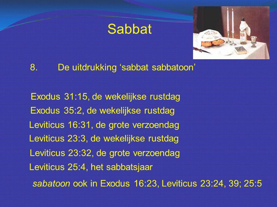 Sabbat 8.De uitdrukking 'sabbat sabbatoon' Exodus 31:15, de wekelijkse rustdag Exodus 35:2, de wekelijkse rustdag Leviticus 16:31, de grote verzoendag