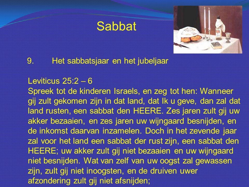 Sabbat 9.Het sabbatsjaar en het jubeljaar Leviticus 25:2 – 6 Spreek tot de kinderen Israels, en zeg tot hen: Wanneer gij zult gekomen zijn in dat land