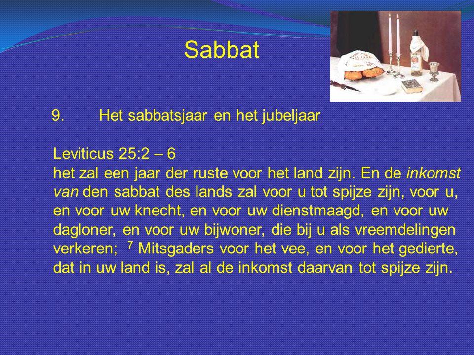 Sabbat 9.Het sabbatsjaar en het jubeljaar Leviticus 25:2 – 6 het zal een jaar der ruste voor het land zijn. En de inkomst van den sabbat des lands zal