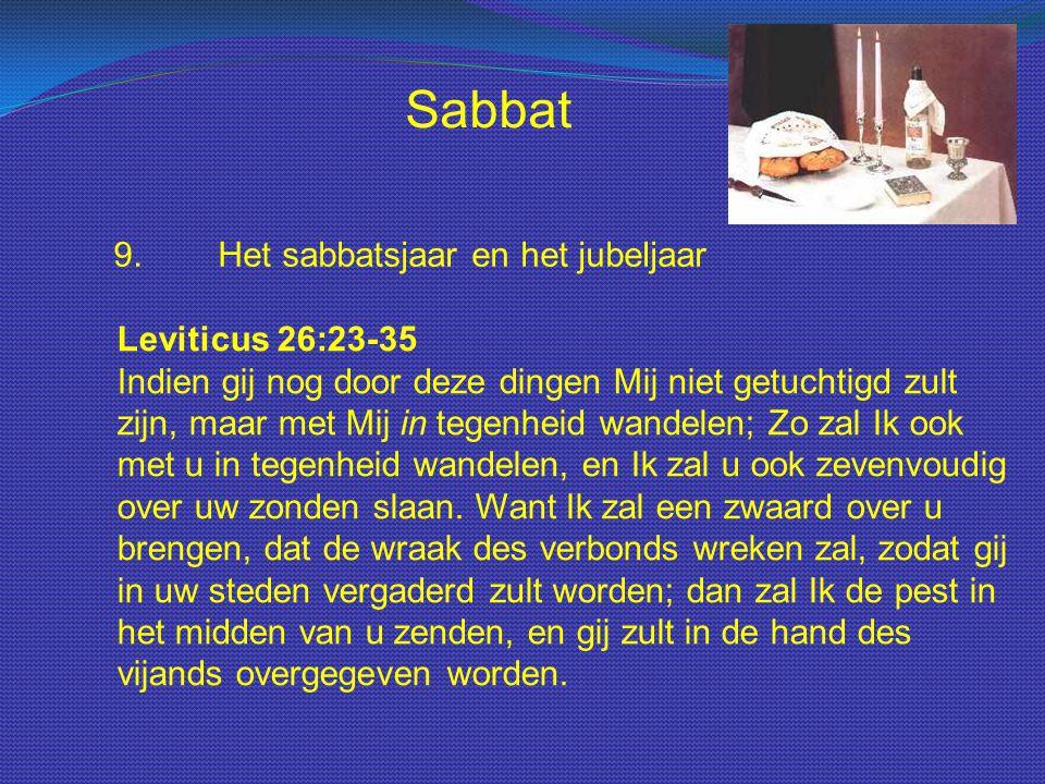 Sabbat 9.Het sabbatsjaar en het jubeljaar Leviticus 26:23-35 Indien gij nog door deze dingen Mij niet getuchtigd zult zijn, maar met Mij in tegenheid