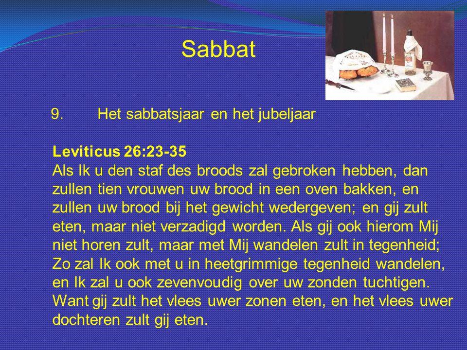 Sabbat 9.Het sabbatsjaar en het jubeljaar Leviticus 26:23-35 Als Ik u den staf des broods zal gebroken hebben, dan zullen tien vrouwen uw brood in een