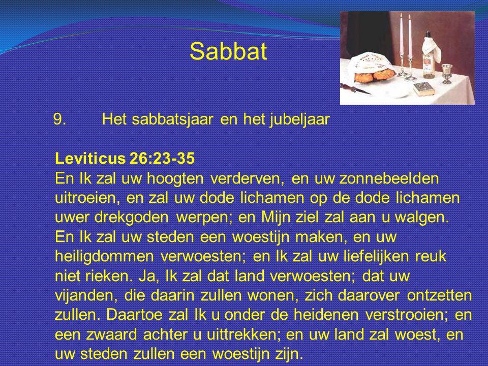 Sabbat 9.Het sabbatsjaar en het jubeljaar Leviticus 26:23-35 En Ik zal uw hoogten verderven, en uw zonnebeelden uitroeien, en zal uw dode lichamen op