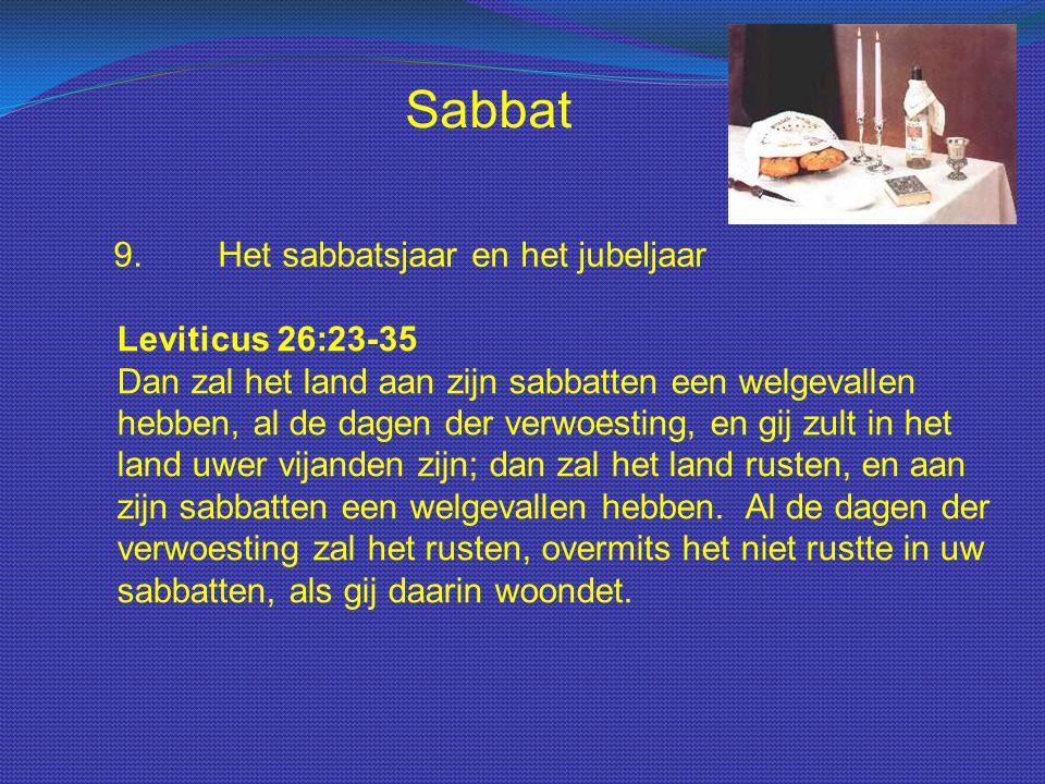 Sabbat 9.Het sabbatsjaar en het jubeljaar Leviticus 26:23-35 Dan zal het land aan zijn sabbatten een welgevallen hebben, al de dagen der verwoesting,