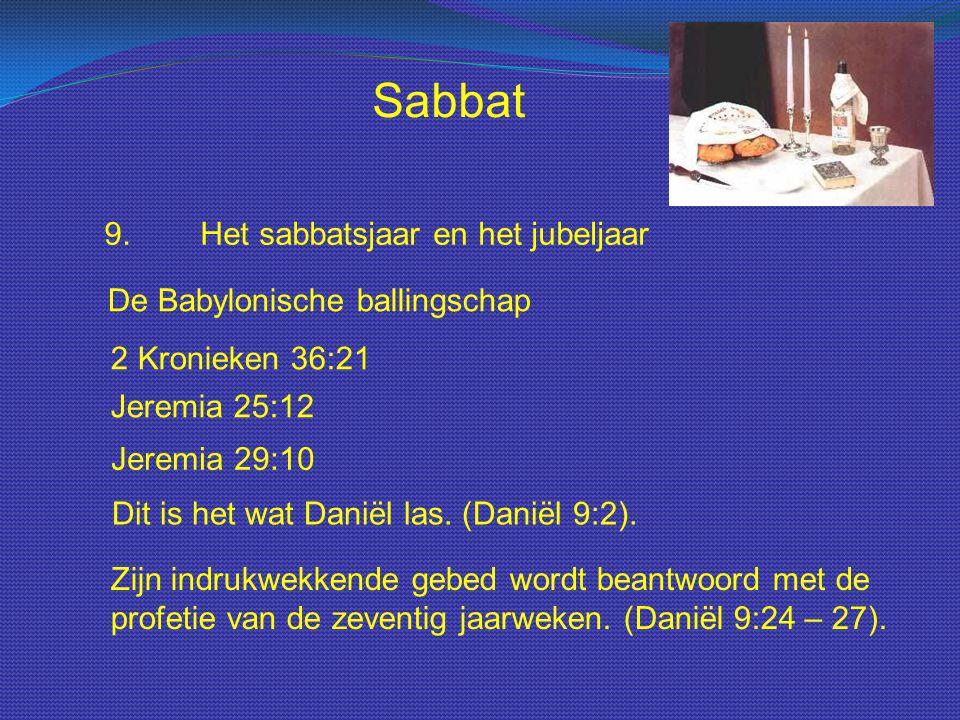 Sabbat 9.Het sabbatsjaar en het jubeljaar 2 Kronieken 36:21 De Babylonische ballingschap Jeremia 25:12 Jeremia 29:10 Dit is het wat Daniël las. (Danië