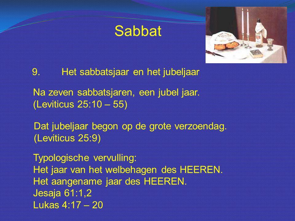 Sabbat 9.Het sabbatsjaar en het jubeljaar Dat jubeljaar begon op de grote verzoendag. (Leviticus 25:9) Na zeven sabbatsjaren, een jubel jaar. (Levitic
