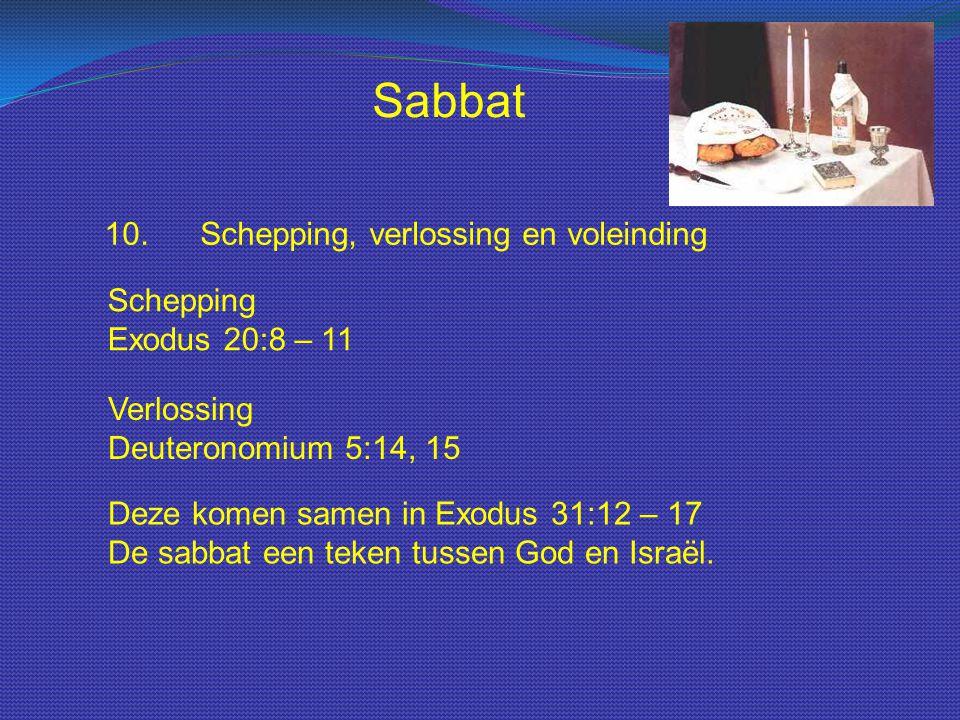 Sabbat 10.Schepping, verlossing en voleinding Verlossing Deuteronomium 5:14, 15 Schepping Exodus 20:8 – 11 Deze komen samen in Exodus 31:12 – 17 De sa