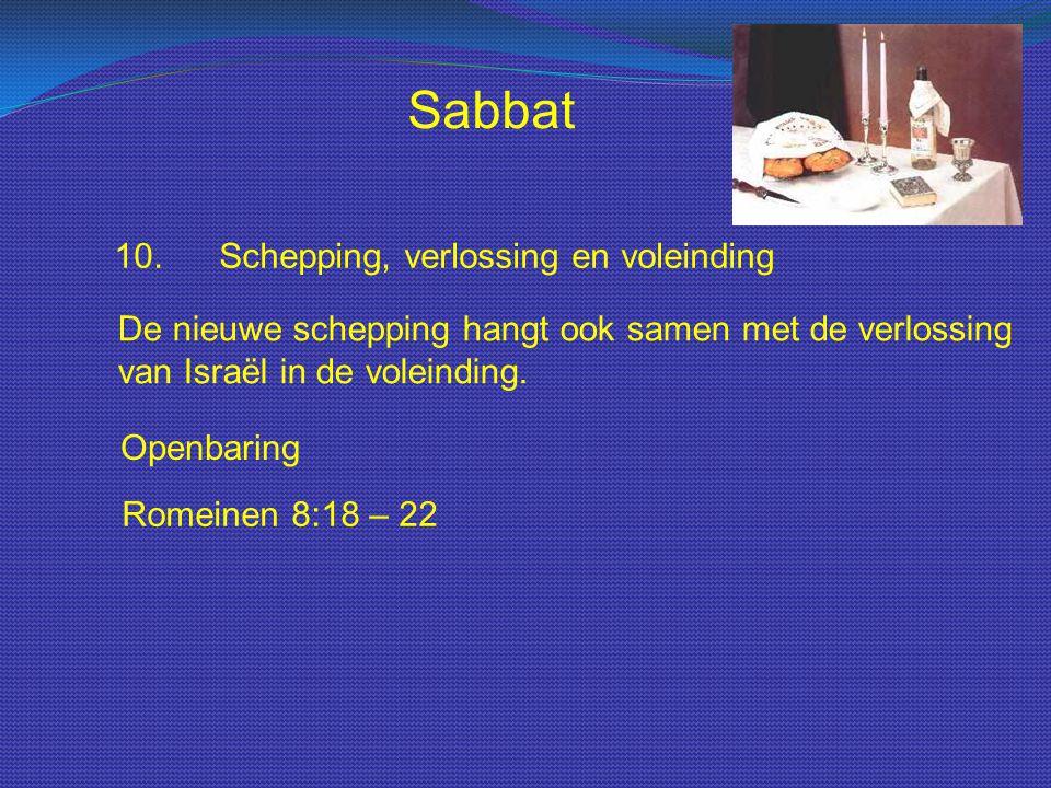 Sabbat 10.Schepping, verlossing en voleinding Openbaring De nieuwe schepping hangt ook samen met de verlossing van Israël in de voleinding. Romeinen 8