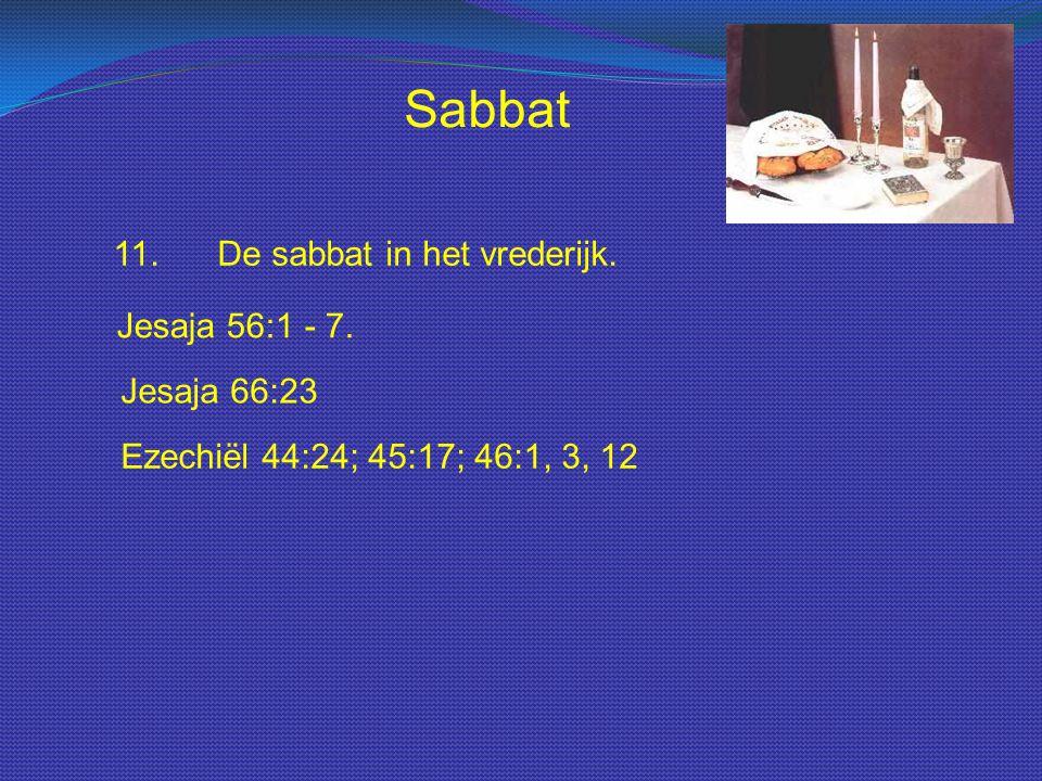 Sabbat 11.De sabbat in het vrederijk. Jesaja 66:23 Jesaja 56:1 - 7. Ezechiël 44:24; 45:17; 46:1, 3, 12