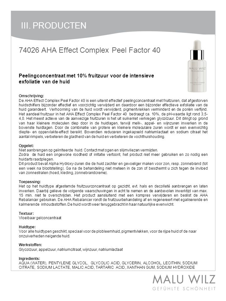 I. Die neuen Wirkstoffe III. PRODUCTEN 74026 AHA Effect Complex Peel Factor 40 Peelingconcentraat met 10% fruitzuur voor de intensieve exfoliatie van