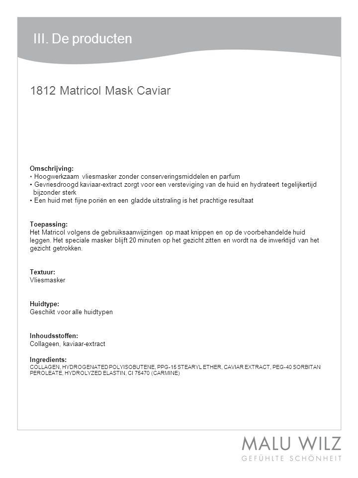 I. Die neuen Wirkstoffe 1812 Matricol Mask Caviar Omschrijving: • Hoogwerkzaam vliesmasker zonder conserveringsmiddelen en parfum • Gevriesdroogd kavi