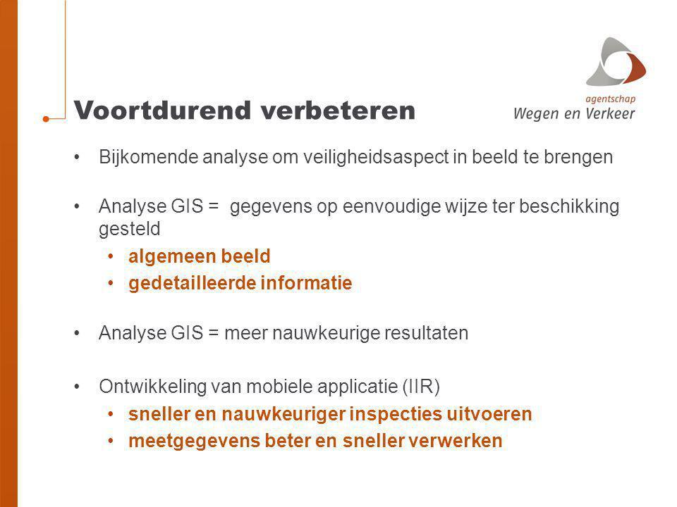 Voortdurend verbeteren •Bijkomende analyse om veiligheidsaspect in beeld te brengen •Analyse GIS = gegevens op eenvoudige wijze ter beschikking gestel