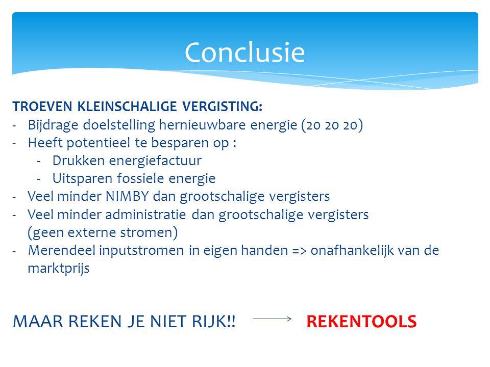 Conclusie TROEVEN KLEINSCHALIGE VERGISTING: -Bijdrage doelstelling hernieuwbare energie (20 20 20) -Heeft potentieel te besparen op : -Drukken energie