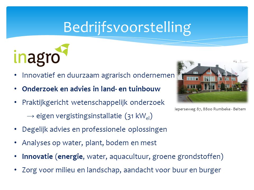 Vergisting Condities : -Anaëroob -Mesofiel (35 – 37°C) of thermofiel (50 – 55°C) -HRT : 30 – 70 dagen -Stabiele voeding vereist Output vergister : -Biogas (50 – 75 % CH 4 ) Naar WKK -> Electr.