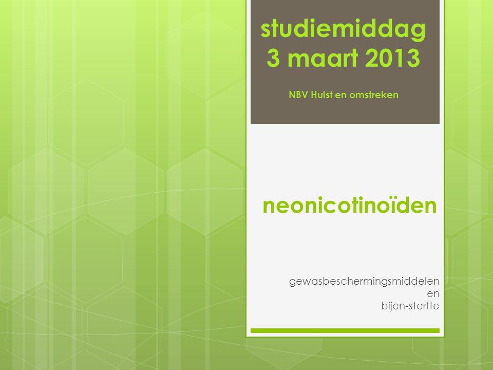 neonicotinoïden gewasbeschermingsmiddelen en bijen-sterfte studiemiddag 3 maart 2013 NBV Hulst en omstreken