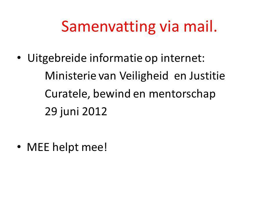 Samenvatting via mail. • Uitgebreide informatie op internet: Ministerie van Veiligheid en Justitie Curatele, bewind en mentorschap 29 juni 2012 • MEE