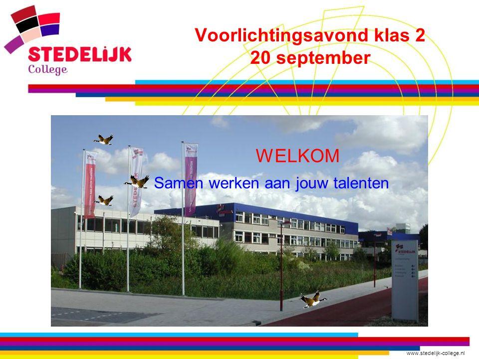 www.stedelijk-college.nl Voorlichtingsavond klas 2 20 september WELKOM Samen werken aan jouw talenten