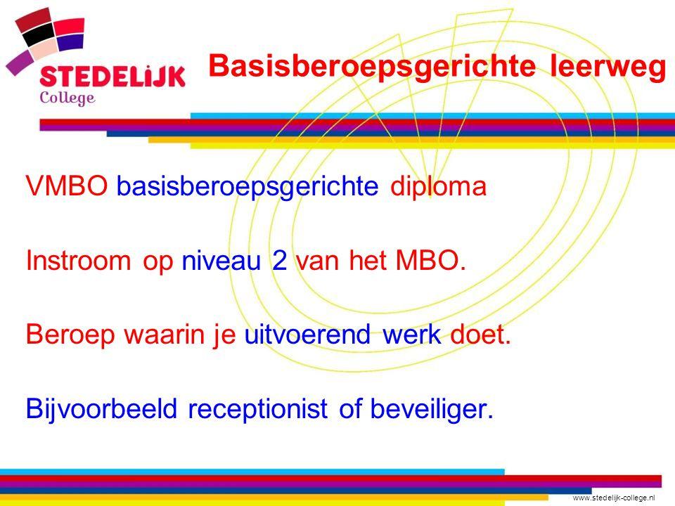 www.stedelijk-college.nl VMBO basisberoepsgerichte diploma Instroom op niveau 2 van het MBO. Beroep waarin je uitvoerend werk doet. Bijvoorbeeld recep