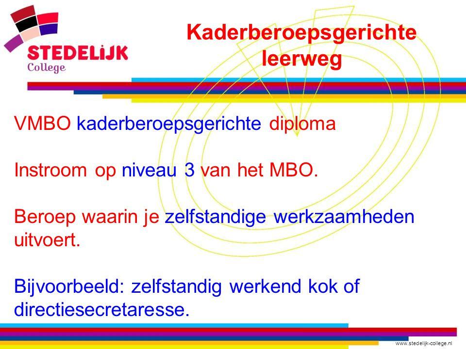 www.stedelijk-college.nl VMBO kaderberoepsgerichte diploma Instroom op niveau 3 van het MBO. Beroep waarin je zelfstandige werkzaamheden uitvoert. Bij