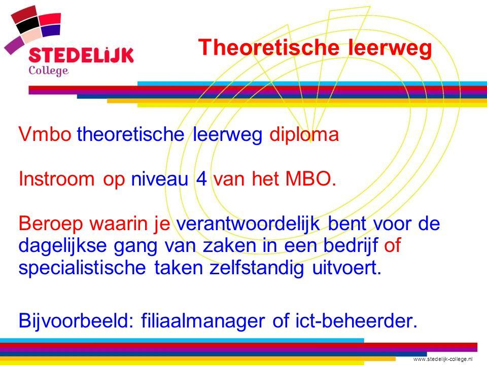www.stedelijk-college.nl Vmbo theoretische leerweg diploma Instroom op niveau 4 van het MBO. Beroep waarin je verantwoordelijk bent voor de dagelijkse
