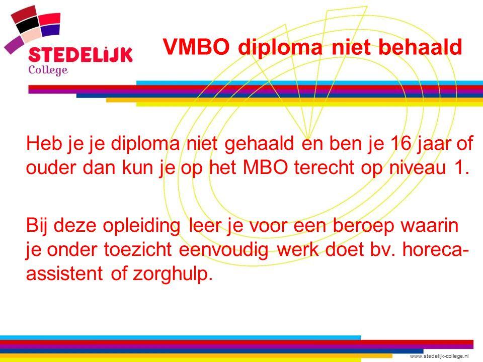 www.stedelijk-college.nl Heb je je diploma niet gehaald en ben je 16 jaar of ouder dan kun je op het MBO terecht op niveau 1. Bij deze opleiding leer