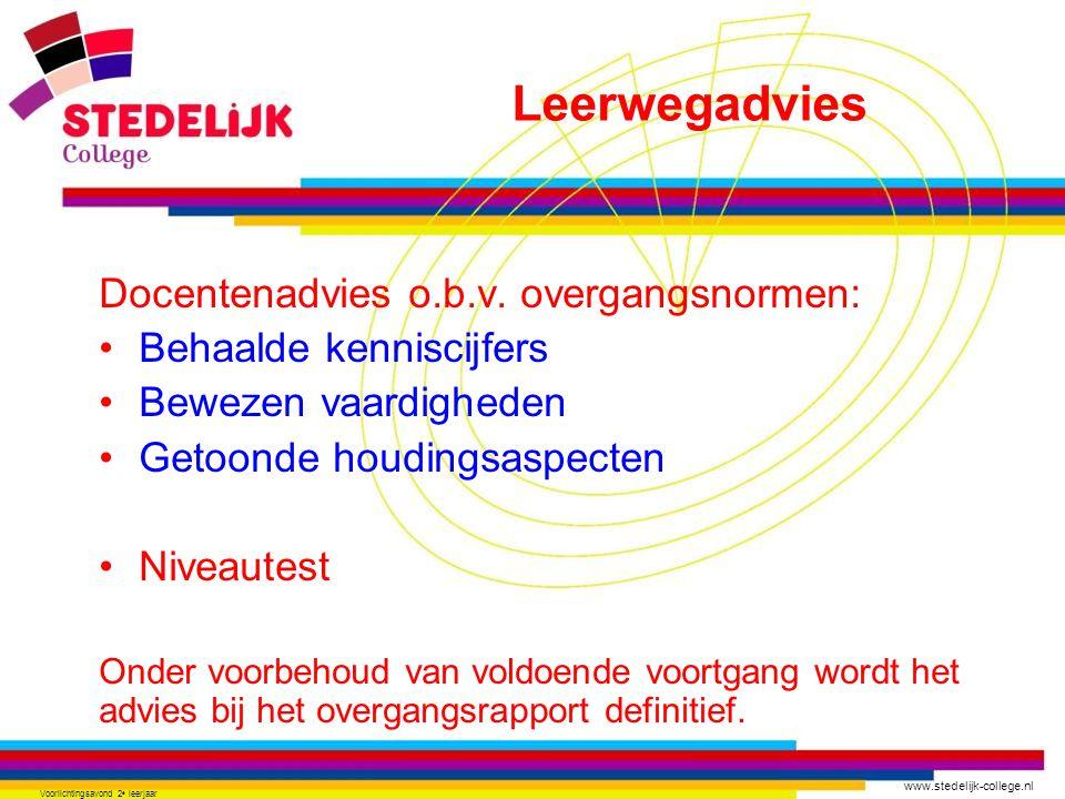 www.stedelijk-college.nl Voorlichtingsavond 2 e leerjaar Docentenadvies o.b.v. overgangsnormen: •Behaalde kenniscijfers •Bewezen vaardigheden •Getoond