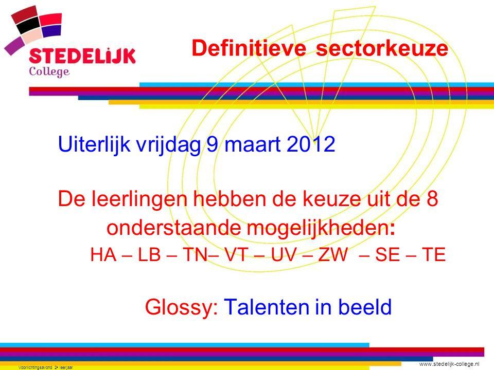 www.stedelijk-college.nl Voorlichtingsavond 2 e leerjaar Uiterlijk vrijdag 9 maart 2012 De leerlingen hebben de keuze uit de 8 onderstaande mogelijkhe