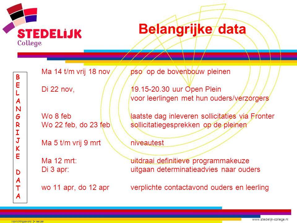www.stedelijk-college.nl Voorlichtingsavond 2 e leerjaar BELANGRIJKEDATABELANGRIJKEDATA Ma 14 t/m vrij 18 novpso op de bovenbouw pleinen Di 22 nov, 19