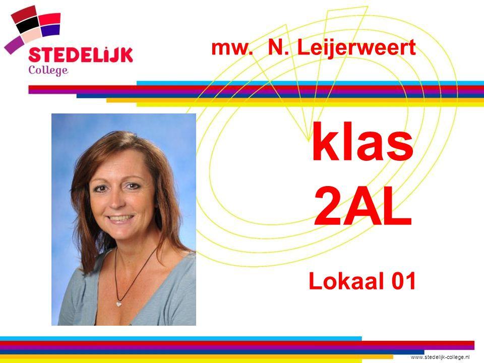 www.stedelijk-college.nl klas 2AL Lokaal 01 mw. N. Leijerweert
